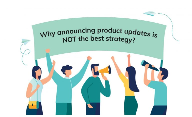 Why Making product update Announcements is NOT the Best Strategy?
