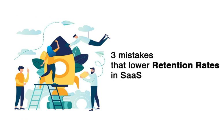 3 mistakes that lower retention rates in SaaS