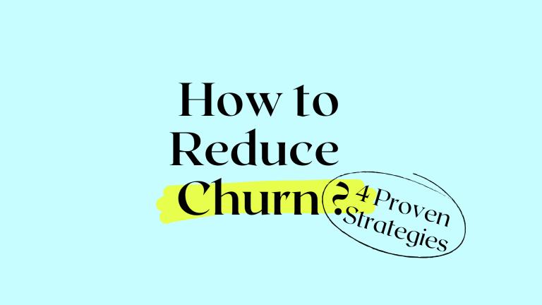 How to Reduce Customer Churn? 4 Proven Strategies